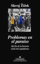 problemas en el paraiso. del fin de la historia al fin del capitalismo slavoj zizek 9788433964052