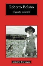 el gaucho insufrible (5ª ed.)-roberto bolaño-9788433973252
