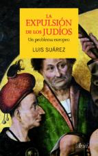 la expulsion de los judios: un problema europeo-luis suarez-9788434400252