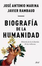 biografía de la humanidad: historia de la evolución de las cultur as-jose antonio marina-javier rambaud-9788434429352