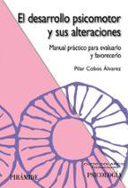 el desarrollo psicomotor y sus alteraciones: manual practico para evaluarlo y favorecerlo pilar cobos alvarez 9788436821352