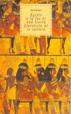 egipto: a la luz de una teoria pluralista de la cultura jan assmann 9788446005452