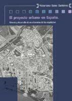 el proyecto urbano en españa: genesis y desarrollo de un urbanism o de los arquitectos-victoriano sainz gutierrez-9788447210152