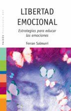 libertad emocional: estrategias para educar las emociones ferran salmurri 9788449315152