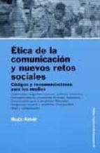 etica de la comunicacion y nuevos retos sociales: codigos y recom endaciones para los medios-hugo aznar-9788449316852
