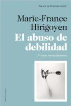 el abuso de debilidad-marie-france hirigoyen-9788449327452