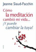 (pe) como la meditacion cambio mi vida ¡y puede cambiar la tuya! jeanne siaud facchin 9788449328152