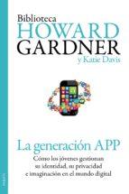la generacion app: como los jovenes gestionan su identidad, su pr ivacidad e imaginacion en el mundo digital-howard gardner-katie davis-9788449329852