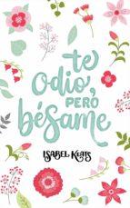 te odio, pero bésame (ebook)-isabel keats-9788460855552