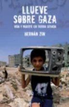 llueve sobre gaza: vida y muerte en tierra-hernan zin-9788466631952
