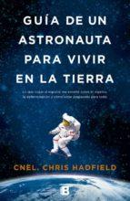 guia de un astronauta para vivir en la tierra chris hadfield 9788466655552