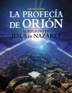 LA PROFECIA DE ORION: EL REGRESO DE JESUS DE NAZARET