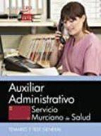 AUXILIAR ADMINISTRATIVO. SERVICIO MURCIANO DE SALUD. TEMARIO Y TEST GENERAL