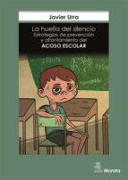 la huella del silencio, estrategias de prevención y afrontacion d el acoso escola javier urra 9788471128652