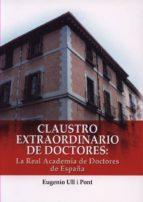 claustro extraordinario de doctores: la real academia de doctores de españa-eugenio ull i pont-9788473928052