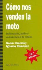 como nos venden la moto: informacion, poder y concentracion de me dios (27ª ed.) noam chomsky ignacio ramonet 9788474262452