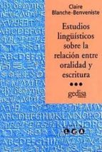 estudios linguisticos sobre la relacion oralidad escritura claire blanche benveniste 9788474326352