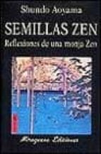 semillas zen. reflexiones de una monja zen-shundo aoyama-9788478131952