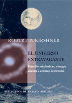 el universo extravagante: estrellas explosivas, energia oscura y cosmos acelerado robert p kirshner 9788478449552