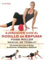 ejercicios con el rodillo de espuma foam roller: manual de trabajo karl knopf 9788479029852
