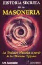 historia secreta de la masoneria: la tradicion masonica a partir de los misterios egipcios c.w. leadbeater 9788479101152