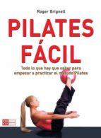 pilates facil: todo lo que hay que saber para empezar a practicar el metodo pilates-roger brignell-9788479277352