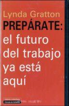 preparate: el futuro del trabajo ya esta aqui lynda gratton 9788481099652