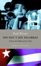 sin pan y sin palabras: a favor de la libertad en cuba-raul rivero-9788483075852