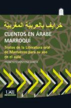 cuentos en arabe marroqui: textos de la literatura oral de marruecos para su uso en el aula francisco moscoso garcia 9788483445952
