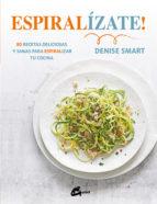 espiralizate!: 80 recetas deliciosas y sanas para espiralizar tu cocina-denise smart-9788484456452
