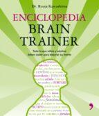 enciclopedia brain trainer: todo lo que los niños y adultos deben saber para mejorar su mente ryuta kawashima 9788484607052
