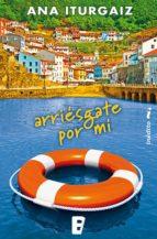 arriésgate por mí (ebook)-ana iturgaiz-9788490198452