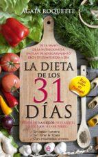 la dieta de los 31 dias: pierde de 3 a 5 kilos (si es mujer) o de 5 a 8 (si es hombre) sin pasar hambre, sin tirar la toalla, con resultados visibles agata roquette 9788490600252