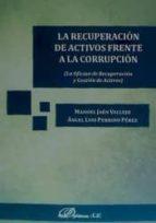 la recuperacion de activos frente a la corrupcion-manuel ; perrino p�rez, �ngel luis ja�n vallejo-9788490856352