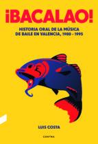¡bacalao!: historia oral de la musica de baile en valencia, 1980 1995 luis costa plans 9788494561252