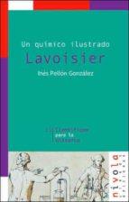 El libro de Lavoisier: un quimico ilustrado autor INES PELLON GONZALEZ TXT!