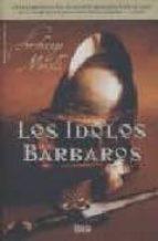 los idolos barbaros-archange morelli-9788496626652