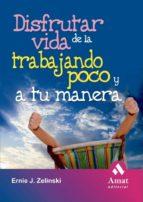 disfrutar de la vida trabajando poco y a tu manera (ebook) ernie j. zelinski 9788497354752