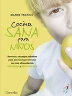 cocina sana para niños: recetas y consejos practicos para que tus hijos crezcan con una alimentacion deliciosa y equilibrada mandy francis 9788497633352