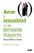 AMOR Y SEXUALIDAD EN LAS PERSONAS MAYORES: TRANSGRESIONES Y SECRE TOS