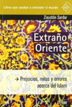 extraño oriente: prejuicios, mitos y errores acerca del islam-ziauddin sardar-9788497843652