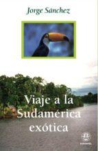 viaje a la sudamerica exotica-jorge sanchez-9788498270952