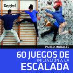 60 juegos de iniciacion a la escalada-pablo morales-9788498293852