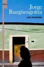 las muertas-jorge ibargüengoitia-9788498675252