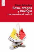 sexo, drogas y biologia y un poco de rock and roll-diego golombek-9788498677652
