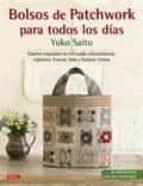 bolsos de patchwork para todos los dias (21 proyectos con sus patrones) yoko saito 9788498745252