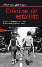 cronicas del estallido: viaje a los movimientos sociales que camb iaron america latina martin cuneo emma gasco 9788498885552