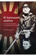 el holocausto asiatico: los crimenes japoneses en la segunda guer ra mundial laurence rees 9788498920352