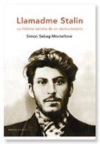 llamadme stalin: la historia secreta de un revolucionario-simon sebag montefiore-9788498921052