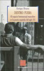 dentro/fuera: el espacio homosexual masculino en la poesia españo la del siglo xx-enrique alvarez-9788499400952